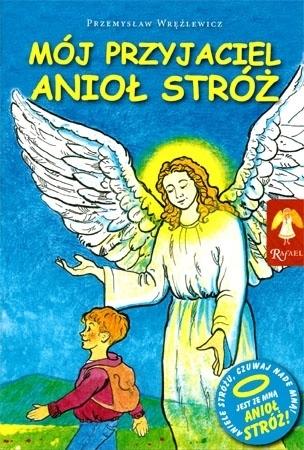 Mój przyjaciel Anioł Stróż - Przemysław Wręźlewicz : Dla dzieci