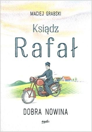 Ksiądz Rafał, cz. 1. Dobra nowina - Maciej Grabski : Powieść
