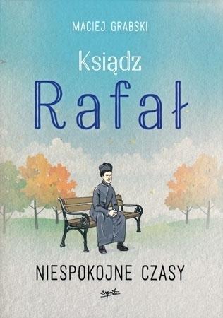 Ksiądz Rafał, cz. 2. Niespokojne czasy - Maciej Grabski : Powieść