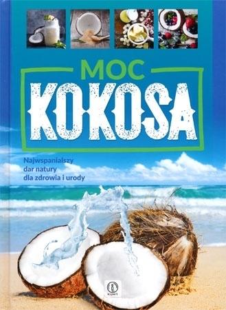 Moc kokosa. Najwspanialszy dar natury dla zdrowia i urody - Justyna Kubiak : Książka