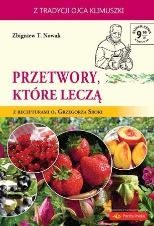 Przetwory, które leczą - Zbigniew T. Nowak : Książka
