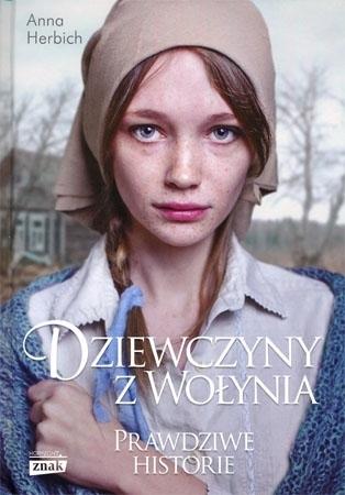 Dziewczyny z Wołynia. Prawdziwe historie - Anna Herbich : Książka