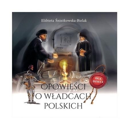 Opowieści o władcach polskich - Elżbieta Śnieżkowska-Bielak : Dla dzieci
