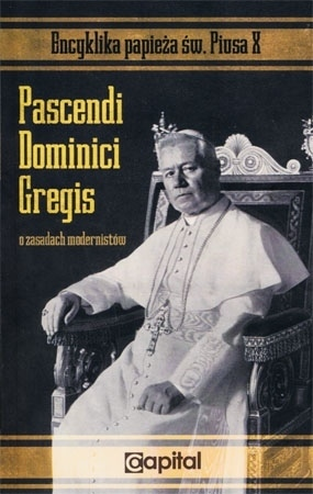 Encyklika Pascendi Dominici Gregis o zasadach modernistów. Papież św. Pius X : Książka