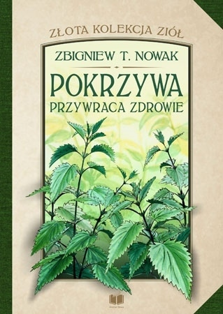 Pokrzywa przywraca zdrowie - Zbigniew T. Nowak : Poradnik