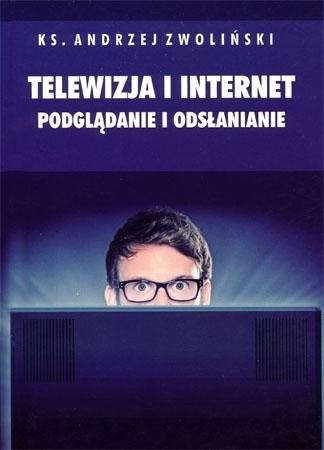 Telewizja i internet. Podglądanie i odsłanianie - ks. Andrzej Zwoliński : Poradnik