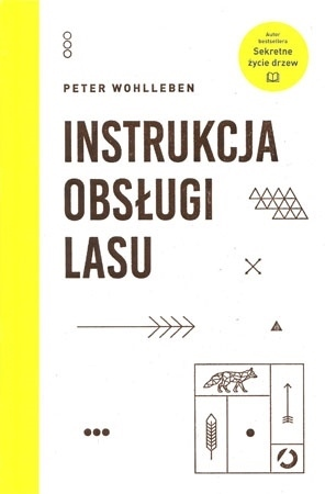 Instrukcja obsługi lasu - Peter Wohlleben : Książka