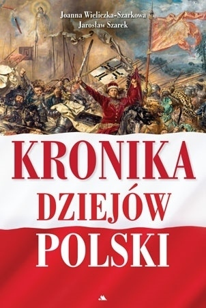 Kronika dziejów Polski, wyd. 2  - Jarosław Szarek, Joanna Wieliczka-Szarkowa : Książka