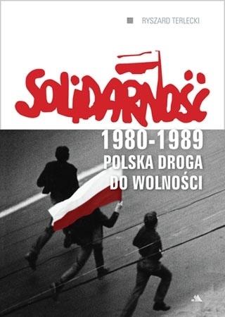 Solidarność 1980-1989. Polska droga do wolności - Ryszard Terlecki : Książka