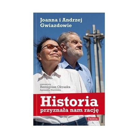 Historia przyznała nam rację. Joanna i Andrzej Gwiazdowie - Remigiusz Okraska, Agnieszka Niewińska : Książka