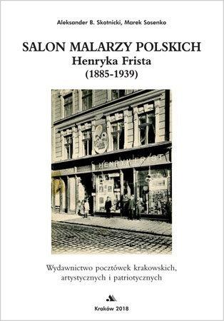 Salon malarzy polskich Henryka Frista (1885-1939). Wydawnictwo pocztówek krakowskich artystycznych i patriotycznych