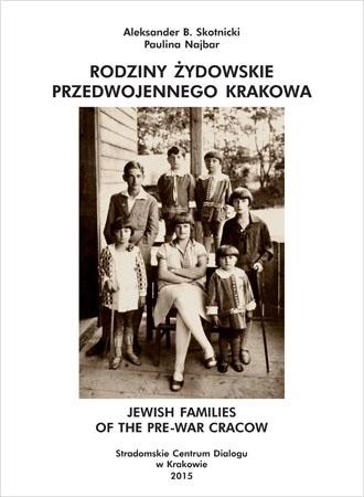 Rodziny Żydowskie przedwojennego Krakowa - Aleksander B. Skotnicki, Paulina Najbar