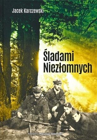 Śladami Niezłomnych - Jacek Karczewski : Książka