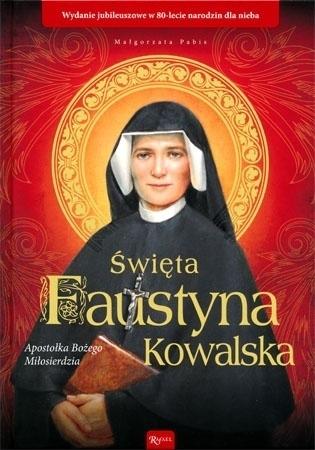 Święta Faustyna Kowalska. Apostołka Bożego Miłosierdzia. Album - Małgorzata Pabis