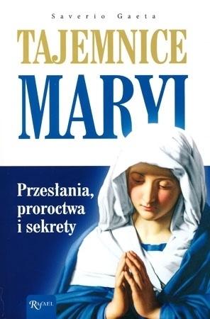 Tajemnice Maryi. Przesłania, proroctwa i sekrety - Saverio Gaeta : Objawienia