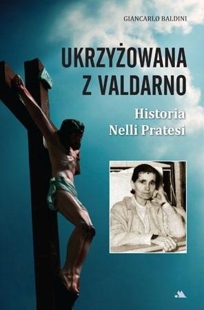 Ukrzyżowana z Valdarno. Historia Nelli Pratesi - Giancarlo Baldini : Mistycy i stygmatycy