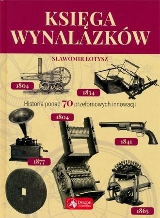 Księga wynalazków. Historia ponad 70 przełomowych innowacji - Sławomir Łotysz