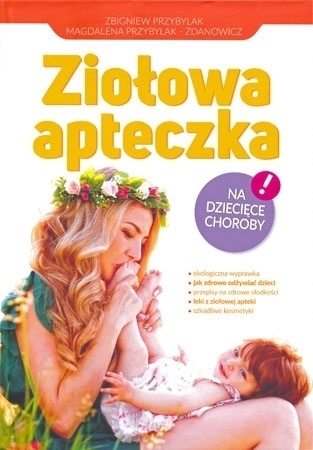Ziołowa apteczka na dziecięce choroby - Zbigniew Przybylak, Magdalena Przybylak-Zdanowicz : Poradnik o zdrowiu