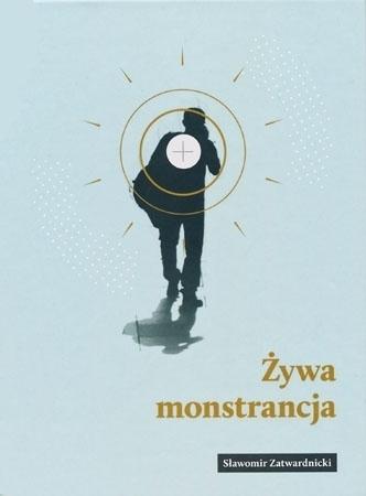Żywa monstrancja - Sławomir Zatwardnicki : Poradnik duchowy