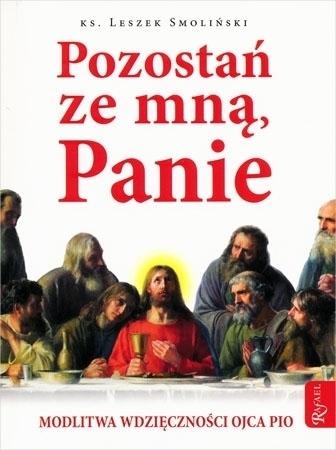 Pozostań ze mną, Panie. Modlitwa wdzięczności Ojca Pio - Ks. Leszek Smoliński : Modlitwa