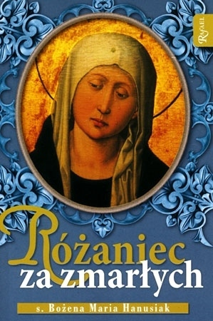 Różaniec za zmarłych - s. Bożena Maria Hanusiak : Modlitewnik