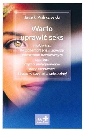 Warto uprawić seks małżeński - Jacek Pulikowski : Pożycie małżeńskie