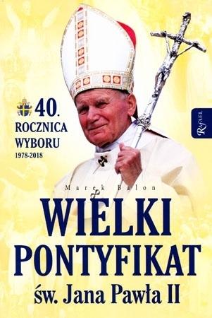 Wielki pontyfikat św. Jana Pawła II. 40 rocznica wyboru 1978-2018 - Marek Balon