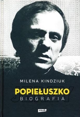 Jerzy Popiełuszko. Biografia - Milena Kindziuk