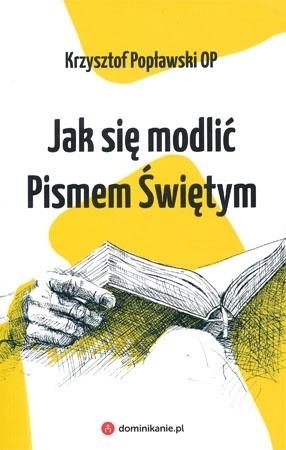 Jak się modlić Pismem Świętym - Krzysztof Popławski : Poradnik