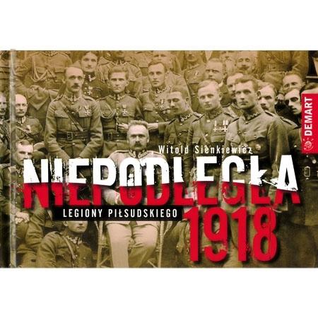 Niepodległa. Legiony Piłsudskiego 1918 - Witold Sienkiewicz : Album