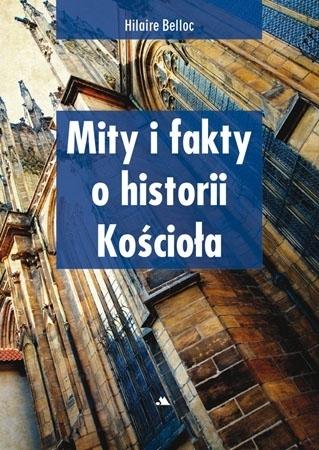 Mity i fakty o historii Kościoła - Hilaire Belloc