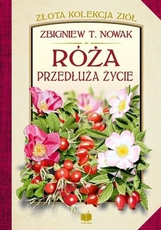 Róża przedłuża życie - Zbigniew T. Nowak : Poradnik o zdrowiu