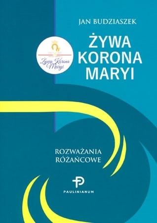 Żywa korona Maryi. Rozważania różańcowe - Jan Budziaszek