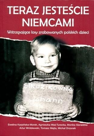 Teraz jesteście Niemcami. Wstrząsające losy zrabowanych polskich dzieci