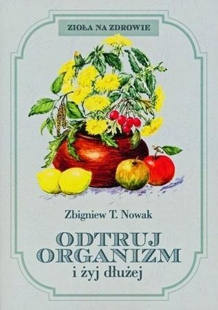 Odtruj organizm i żyj dłużej - Zbigniew T. Nowak