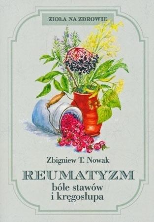 Reumatyzm bóle stawów i kręgosłupa - Zbigniew T. Nowak