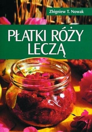 Płatki róży leczą - Zbigniew T. Nowak