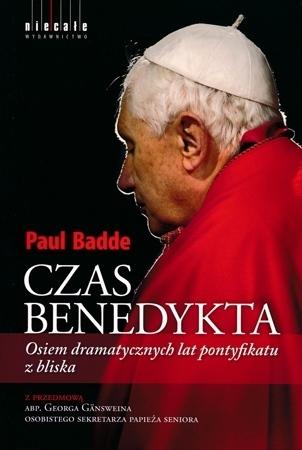Czas Benedykta. Osiem dramatycznych lat pontyfikatu z bliska - Paul Badde