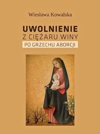 Uwolnienie z ciężaru winy po grzechu aborcji - Wiesława Kowalska