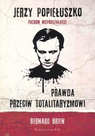 Jerzy Popiełuszko. Prawda przeciw totalitaryzmowi - Bernard Brien
