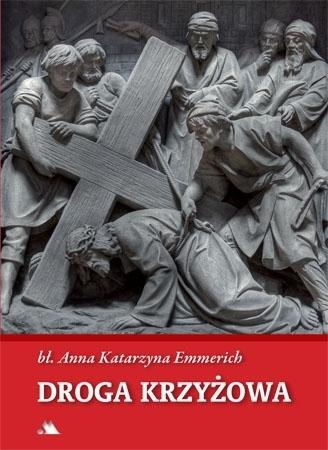 Droga krzyżowa. Błogosławiona A.K. Emmerich : Modlitewnik