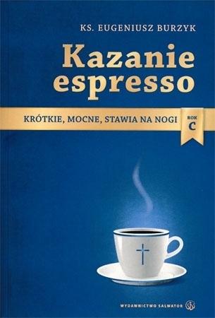 Kazanie espresso. Krótkie, mocne, stawia na nogi. Rok C - ks. Eugeniusz Burzyk