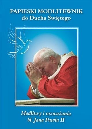 Papieski modlitewnik do Ducha Świętego - Modlitwy i rozważania Jana Pawła II