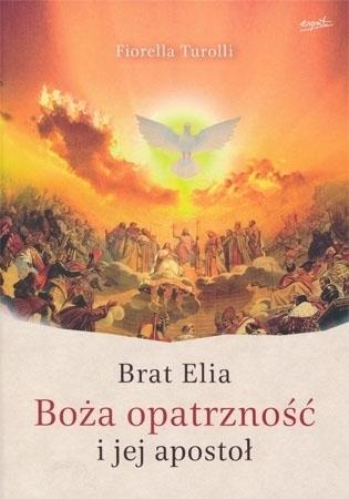 Brat Elia. Boża opatrzność i jej apostoł - Fiorella Turolli