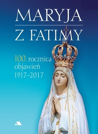 Maryja z Fatimy. 100. rocznica objawień 1917-2017. Album