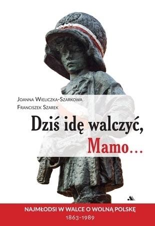 Dziś idę walczyć, Mamo... - Joanna Wieliczka-Szarkowa, Franciszek Szarek : Biografie