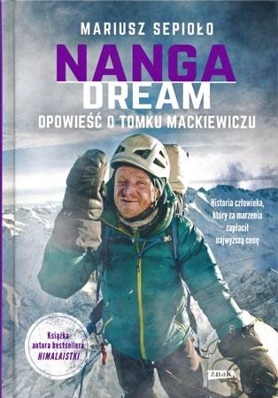 Nanga Dream. Opowieść o Tomku Mackiewiczu. Historia człowieka, który za marzenia zapłacił najwyższą cenę - Mariusz Sepioło