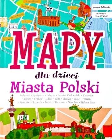 Mapy dla dzieci. Miasta Polski - Janusz Jabłoński, ilustracje Piotr Brydak
