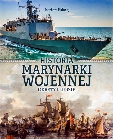 Historia marynarki wojennej. Okręty i ludzie : Album - Norbert Haładaj