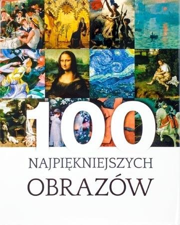 100 najpiękniejszych obrazów : Album - Justyna Weronika Łabądź